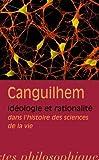 Idéologie et rationalité dans l'histoire des sciences de la vie de Georges Canguilhem (20 juillet 2009) Broché - 20/07/2009