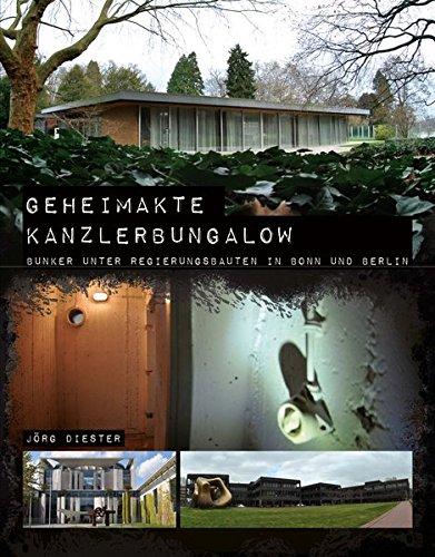 Geheimakte Kanzlerbungalow: Bunker unter Regierungsbauten in Bonn und Berlin (Regierungsbunker, Band 3) (Bunker)