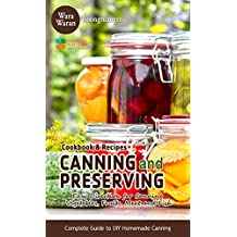 Canning and Preserving: Easy Direction for Canning Vegetables, Fruits, Meat and Fish, Complete Guide to DIY Homemade Canning Cookbook and Recipes (English Edition)