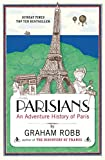 Parisians: An Adventure History of Paris by Graham Robb front cover