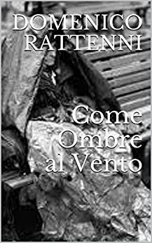 Come Ombre al Vento (Italian Edition) by [Rattenni, Domenico]