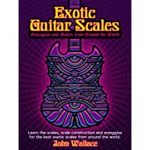 Exotic Guitar Scales: Arpeggios and Modes from Around the World (English Edition)