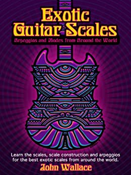 Exotic Guitar Scales: Arpeggios and Modes from Around the World (English Edition) von [Wallace, John]
