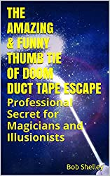 THE AMAZING & FUNNY THUMB TIE OF DOOM DUCT TAPE ESCAPE: Professional Secret for Magicians and Illusionists