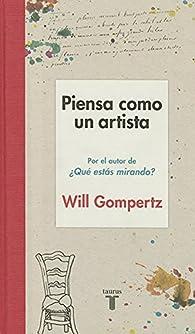 Piensa como un artista par Will Gompertz