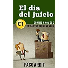 Spanish Novels: El día del juicio (Short Stories for Advanced Learners C1)