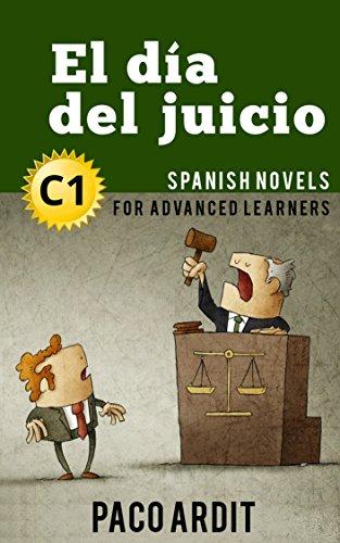 Spanish Novels: El día del juicio (Short Stories for Advanced Learners C1) por Paco Ardit