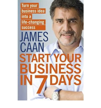 Start Your Business in 7 Days Turn Your Idea Into a Life-Changing Success by Caan, James ( Author ) ON Mar-01-2012, Paperback
