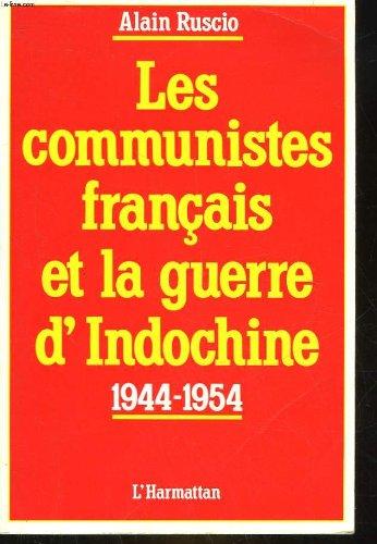 Les Communistes français et la guerre d'Indochine : 1944-1954 par A. Ruscio