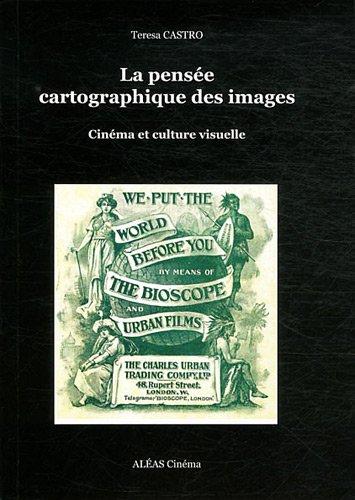 La pensée cartographique des images : Cinéma et culture visuelle par Teresa Castro