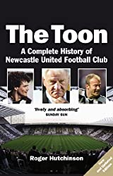 The Toon: The Complete History of Newcastle United Football Club