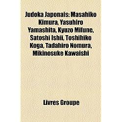 Judoka Japonais: Masahiko Kimura, Yasuhiro Yamashita, Kyuzo Mifune, Satoshi Ishii, Toshihiko Koga, Tadahiro Nomura, Mikinosuke Kawaishi