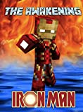 The Awakening: Iron Man: An Unofficial Minecraft Adventure (Minecraft Mobs Battle Book 14)