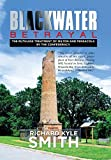 Blackwater Betrayal: The Ruthless Treatment of Milton and Pensacola by the Confederacy. by Richard Kyle Smith (2015-10-21)