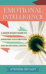Emotional Intelligence: A Quick Start Guide to Managing Your Emotions and Having More Control (Emotional Intelligence, self-awareness, self-management, ... management. EQ, emotions) (English Edition)