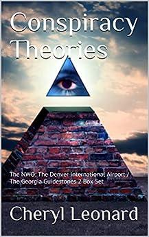 Conspiracy Theories: The NWO: The Denver International Airport / The Georgia Guidestones 2 Box Set by [Leonard, Cheryl]