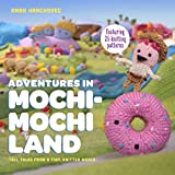 Adventures in Mochimochi Land: Tall Tales from a Tiny Knitted World