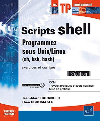 scripts-shell-programmez-sous-unix-linux-sh-ksh-bash-exercices-et-corriges-3e-edition