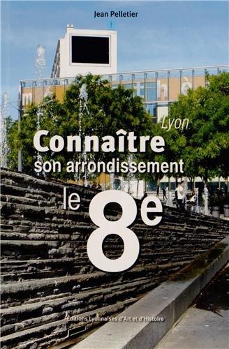Lyon, Connaître son arrondissement, le 8e par Jean Pelletier