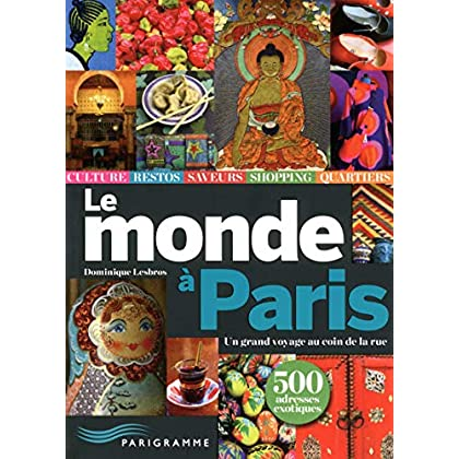 Le monde à Paris - Un grand voyage au coin de la rue