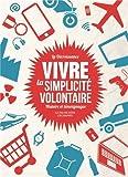 La Décroissance : vivre la simplicité volontaire : Histoire et témoignages