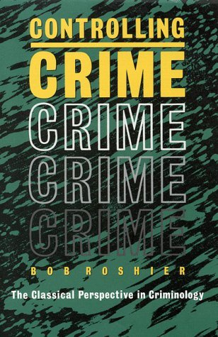 Controlling Crime: The Classical Perspective in Criminology by Bob Roshier (1989-06-01)