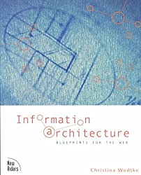 [(Information Architecture : Blueprints for the Web)] [By (author) Christina Wodtke] published on (October, 2002)