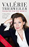 Thank You for This Moment: A Story of Love, Power and Betrayal by Valerie Trierweiler (2014-11-07)