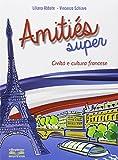 Amities super. Civiltà e cultura francese. Per la Scuola media. Con espansione online