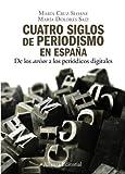 """Cuatro siglos del periodismo en España: De los  """" avisos """"  a los periódicos digitales (El Libro Universitario - Manuales)"""