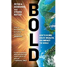 Bold: How to Go Big, Create Wealth and Impact the World by Peter H. Diamandis (2016-02-23)