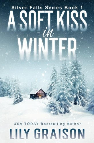 A Soft Kiss In Winter: Volume 1 (Silver Falls)
