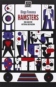 Hamsters: Una casa con historias que ruedan par Diego Fonseca