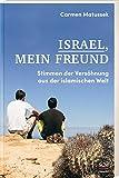 Israel, mein Freund: Stimmen der Versöhnung aus der islamischen Welt - Carmen Matussek