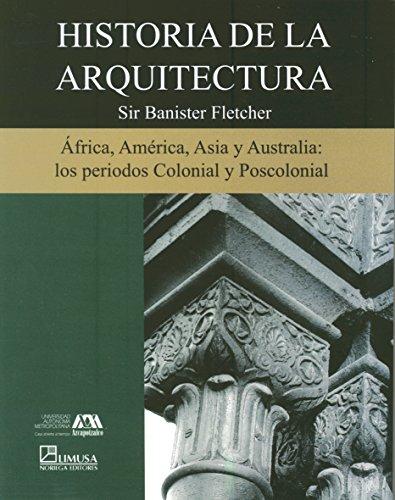 Historia de la arquitectura/History of Architecture: Africa, America Asia Y Australia Los Periodos Colonial Y Poscolonial: 5 por Banister Fletcher