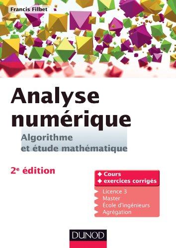 Analyse numérique - Algorithme et étude mathématique - 2e édition: Cours et exercices corrigés