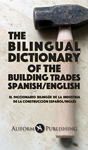 The Bilingual Dictionary of the Building Trades Spanish/Engish: El Diccionario Bilingüe de la Industria de la Construcción por Jay Miskowiec