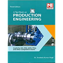 A Text Book on Production Engineering for UPSC, ESE, GATE, PSUs Exams