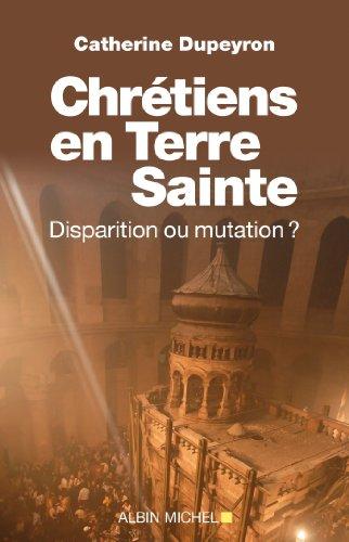 Chrétiens en Terre sainte : Disparition ou mutation par Catherine Dupeyron