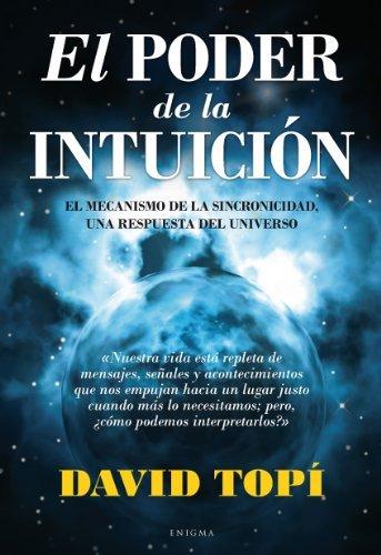 El poder de la intuición: El mecanismo de la sincronicidad, una respuesta del universo (Enigma (arcopress)) por David Topí