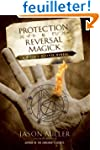Protection & Reversal Magick: A Witch...