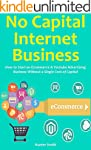 NO CAPITAL INTERNET BUSINESS: How to...