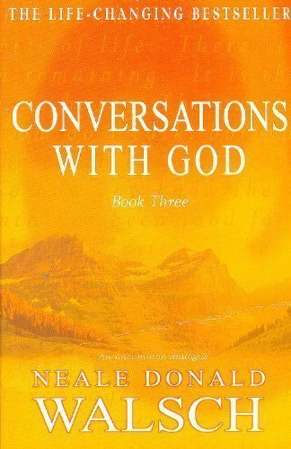 Conversations with God: An Uncommon Dialogue: Bk. 3 by Donald Walsch, Neale New edition (1999)