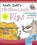 A & C Black Musicals - Roald Dahl's The Three Little Pigs (Book + CD/CD-ROM): A tail-twistingly treacherous musical