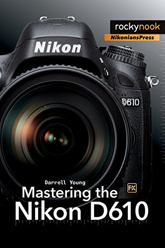 Mastering the Nikon D610 (Nikonians Press)