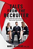 Tales From The Recruiter -- A Canadian Recruiter's Perspective on How To Get that Perfect Job (English Edition)