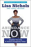 Abundance Now: Amplify Your Life & Achieve Prosperity Today