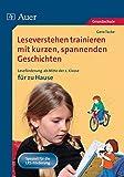 Leseverstehen trainieren mit kurzen, spannenden Geschichten: Leseförderung mit kurzen, spannenden Geschichten zum zusätzlichen Üben zu Hause (2. bis 4. Klasse)