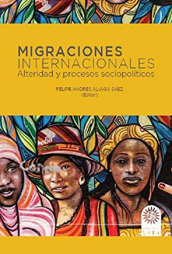 Migraciones internacionales: Alteridad y procesos sociopolíticos (EDUCACIÓN nº 1) por Felipe Andrés Aliaga Sáez
