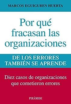 Por qué fracasan las organizaciones (Empresa Y Gestión) de [Huerta, Marcos Eguiguren]